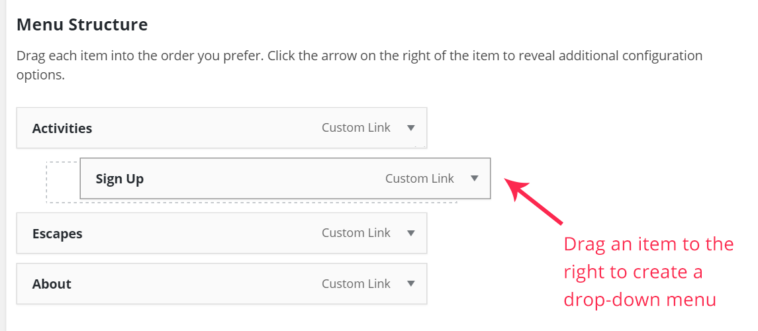 Drag your items to the right to create a drop-down menu