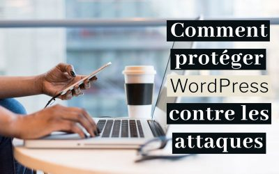 Protéger son site WordPress contre les attaques en 2021