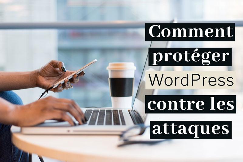 Comment protéger son site WordPress contre les attaques